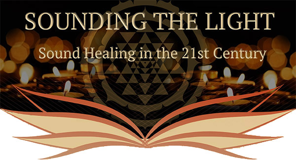 Sounding the LIght, Sound Healing in the 21st Century